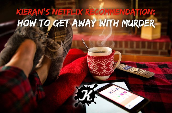 Kieran's Netflix Recommendation: How To Get Away With Murder